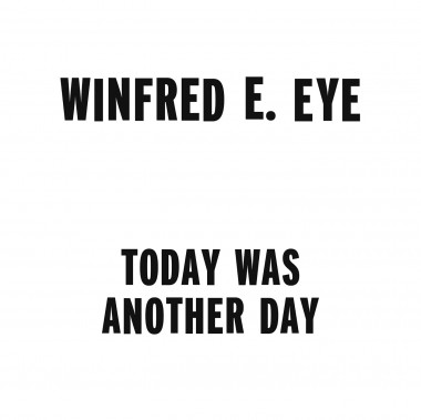 Winfred E. Eye - Today Was Another Day