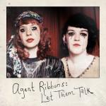 Agent Ribbons - Let Them Talk